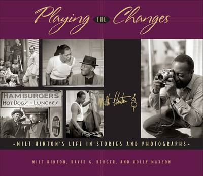 Playing the Changes: Milt Hinton's Life in Stories and Photographs - Hinton, Milt, and Berger, David, Professor, and Maxson, Holly
