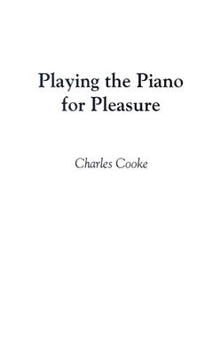 Playing the Piano for Pleasure - Cooke, Charles