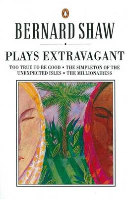 Plays Extravagant - Shaw, George Bernard, and Shaw, Bernard, and Laurence, Dan H (Editor)