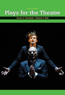 Plays for the Theatre - Brockett, Oscar G, and Ball, Robert J, Professor