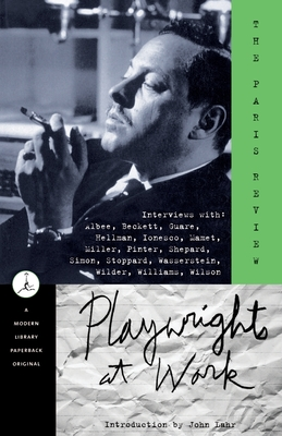 Playwrights at Work - Paris Review, Review, and Plimpton, George (Editor), and Lahr, John (Introduction by)