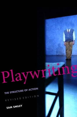 Playwriting: The Structure of Action - Smiley, Sam, Professor, and Bert, Norman A, PH.D.