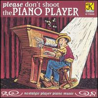 Please Don't Shoot the Piano Player (Nostalgic Player Piano Music) - Various Artists