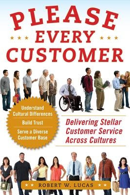 Please Every Customer: Delivering Stellar Customer Service Across Cultures - Lucas, Robert W