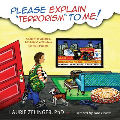 Please Explain Terrorism to Me: A Story for Children, P-E-A-R-L-S of Wisdom for Their Parents - Zelinger, Laurie