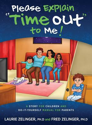 Please Explain Time Out to Me: A Story for Children and Do-it-Yourself Manual for Parents - Zelinger, Laurie, and Zelinger, Fred