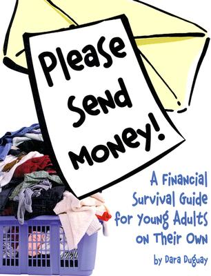 Please Send Money!: A Financial Survival Guide for Young Adults on Their Own -