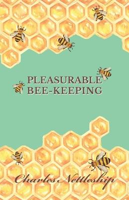 Pleasurable Bee-Keeping - Nettleship, Charles