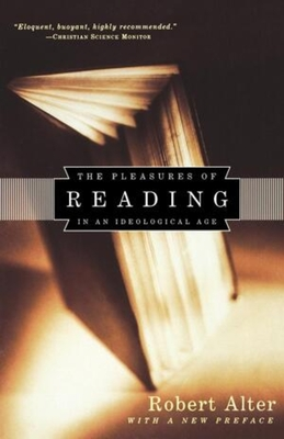 Pleasures of Reading in an Ideological Age - Alter, Robert, and Knowlton, Alexander Whitney