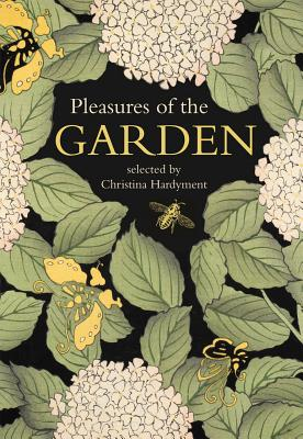 Pleasures of the Garden: A Literary Anthology - Hardyment, Christina