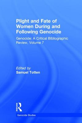 Plight and Fate of Women During and Following Genocide - Totten, Samuel, Professor (Editor)