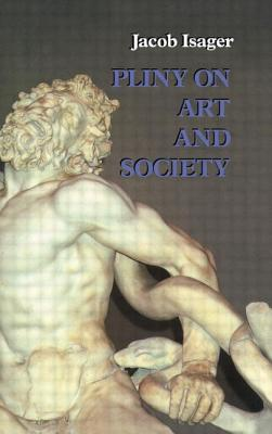 Pliny on Art and Society: The Elder Pliny's Chapters on the History of Art - Isager, Jacob