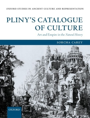 Pliny's Catalogue of Culture: Art and Empire in the Natural History - Carey, Sorcha