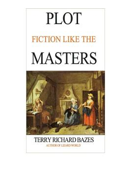 Plot Fiction Like the Masters: Ian Fleming, Jane Austen, Evelyn Waugh and the Secrets of Story-Building - Bazes, Terry Richard