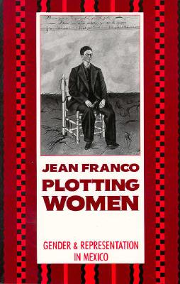 Plotting Women: Gender and Representation in Mexico - Franco, Jean