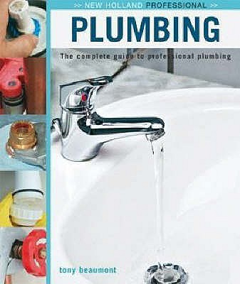 Plumbing: The Complete Guide to Professional Plumbing - Beaumont, Tony