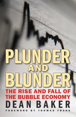 Plunder and Blunder: The Rise and Fall of the Bubble Economy - Baker, Dean, and Frank, Thomas (Foreword by)