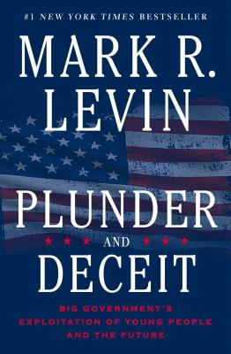 Plunder and Deceit: Big Government's Exploitation of Young People and the Future - Levin, Mark R