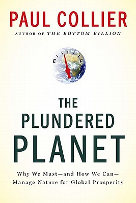 Plundered Planet: Why We Must--And How We Can--Manage Nature for Global Prosperity - Collier, Paul