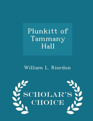 Plunkitt of Tammany Hall - Scholar's Choice Edition - Riordon, William L