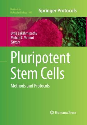 Pluripotent Stem Cells: Methods and Protocols - Lakshmipathy, Uma (Editor), and Vemuri, Mohan C (Editor)