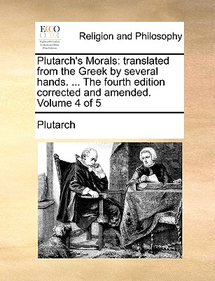 Plutarch's Morals: Translated from the Greek by Several Hands. ... the Fourth Edition Corrected and Amended. Volume 4 of 5 - Plutarch