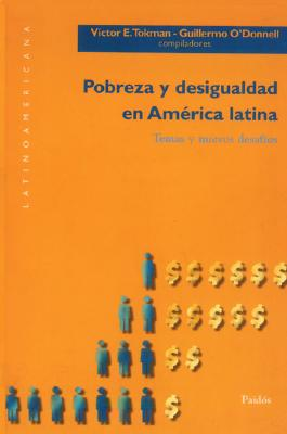 Pobreza y Desigualdad en America Latina: Temas y Nuevos Desafios - Tokman, Victor E (Compiled by), and O'Donnell, Guillermo A (Compiled by)