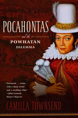 Pocahontas and the Powhatan Dilemma: The American Portraits Series - Townsend, Camilla