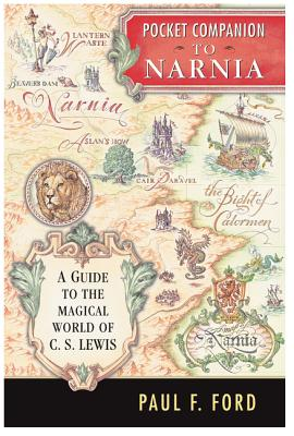 Pocket Companion to Narnia: A Guide to the Magical World of C.S. Lewis - Ford, Paul F
