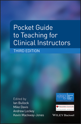 Pocket Guide to Teaching for Clinical Instructors - Bullock, Ian (Editor), and Davis, Mike (Editor), and Lockey, Andrew (Editor)