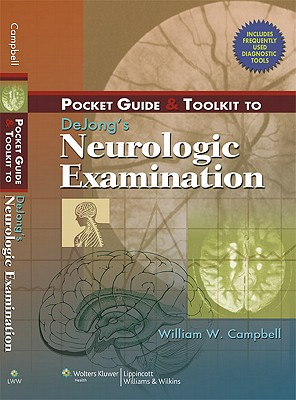 Pocket Guide & Toolkit to Dejong's Neurologic Examination - Campbell, William W, MD