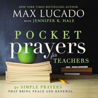 Pocket Prayers for Teachers: 40 Simple Prayers That Bring Peace and Renewal - Lucado, Max