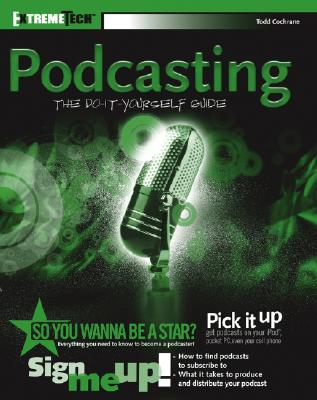 Podcasting: The Do-It-Yourself Guide - Cochrane, Todd