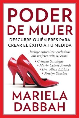 Poder de Mujer: Descubre Quién Eres Para Crear El Éxito a Tu Medida: (woman Power: Discover Who You Are to Create Your Own Success) - Dabbah, Mariela
