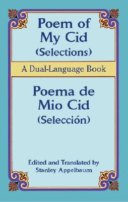 Poem of My Cid/Poema de Mio Cid: Selections/Seleccion; A Dual-Language Book - Appelbaum, Stanley (Editor)