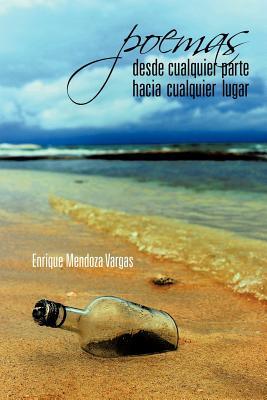 Poemas Desde Cualquier Parte Hacia Cualquier Lugar - Vargas, Enrique Mendoza