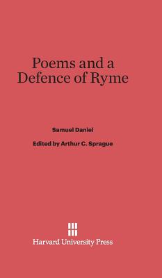 Poems and a Defence of Ryme - Daniel, Samuel, and Sprague, Arthur C (Editor)