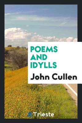 Poems and Idylls - Cullen, John