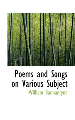 Poems and Songs on Various Subject - Bannantyne, William