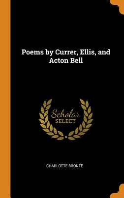 Poems by Currer, Ellis, and Acton Bell - Bronte, Charlotte