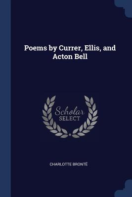 Poems by Currer, Ellis, and Acton Bell - Bront', Charlotte