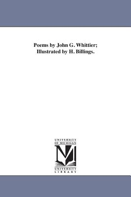 Poems by John G. Whittier; Illustrated by H. Billings. - Whittier, John Greenleaf