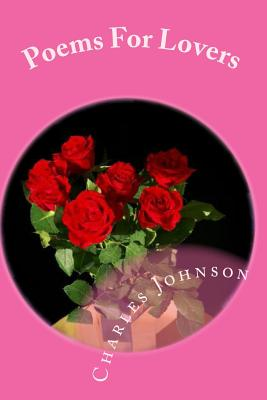 Poems for Lovers: Everyday Should Be Valentines Day (Volume 2) - Charles Johnson