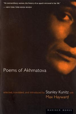 Poems of Akhmatova - Kunitz, Stanley (Translated by), and Hayward, Max (Translated by), and Akhmatova, Anna
