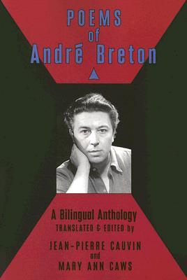 Poems of Andre Breton: A Bilingual Anthology - Breton, Andre, and Cauvin, Jean-Pierre (Translated by), and Caws, Mary Ann, Ms. (Translated by)