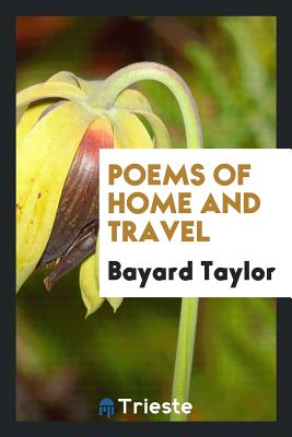 Poems of Home and Travel - Taylor, Bayard