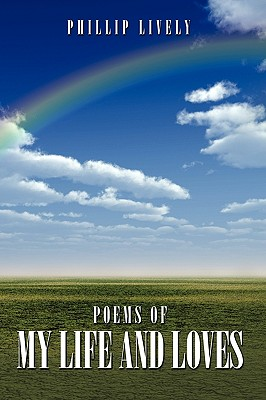 Poems of My Life and Loves - Lively, Phillip
