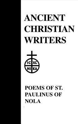 Poems of St. Paulinus of Nola - Paulinus, and Paulinus of Nola St, and Quasten, Johannes, S.T.D. (Editor)