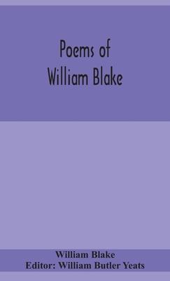 Poems of William Blake - Blake, William, and Butler Yeats, William (Editor)
