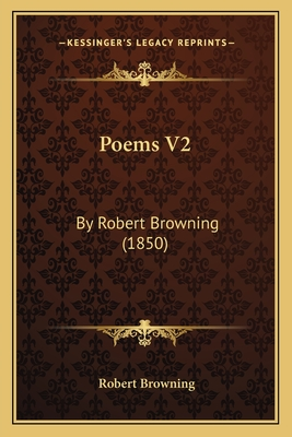 Poems V2: By Robert Browning (1850) - Browning, Robert